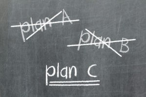 Why you need a plan B, C, D, and E.
